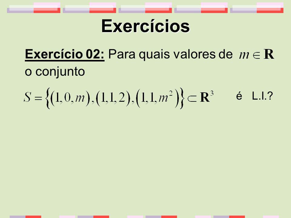 Exercícios Exercício 02: Para quais valores de o conjunto é L.I.
