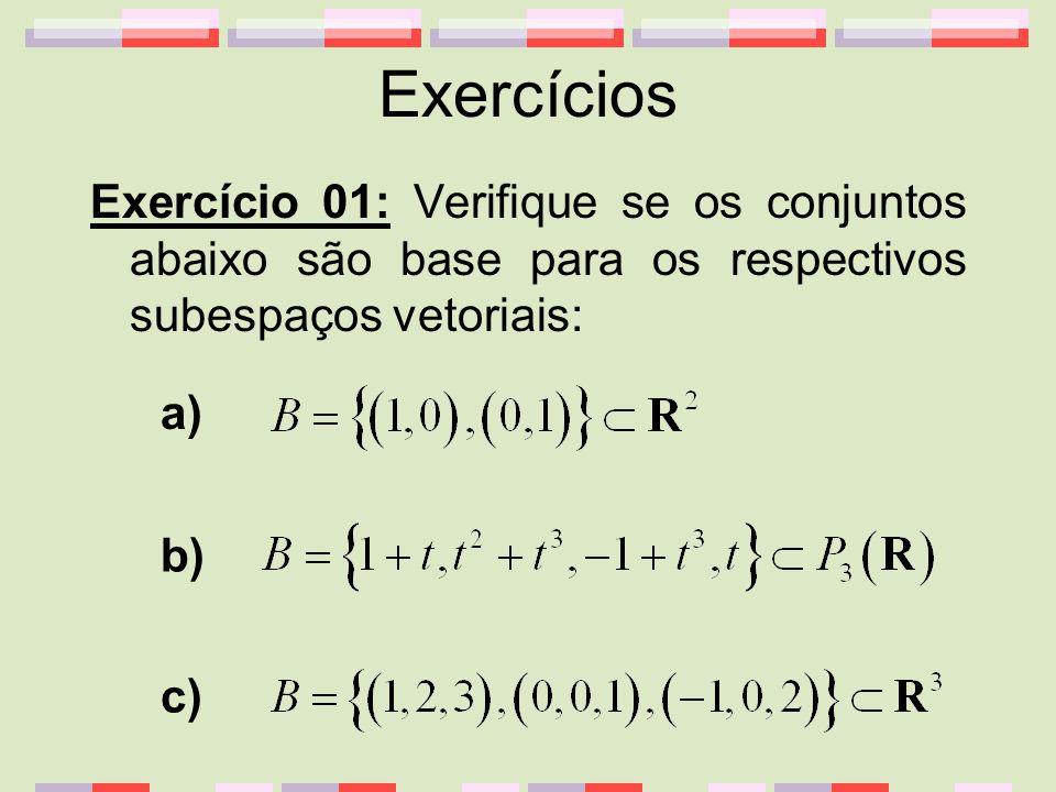 Exercícios Exercício 01: Verifique se os conjuntos abaixo são base para os respectivos subespaços vetoriais:
