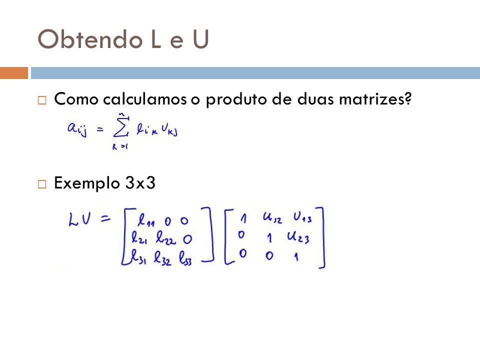 Obtendo L e U Como calculamos o produto de duas matrizes Exemplo 3x3