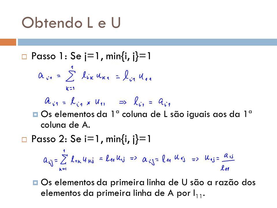 Obtendo L e U Passo 1: Se j=1, min{i, j}=1