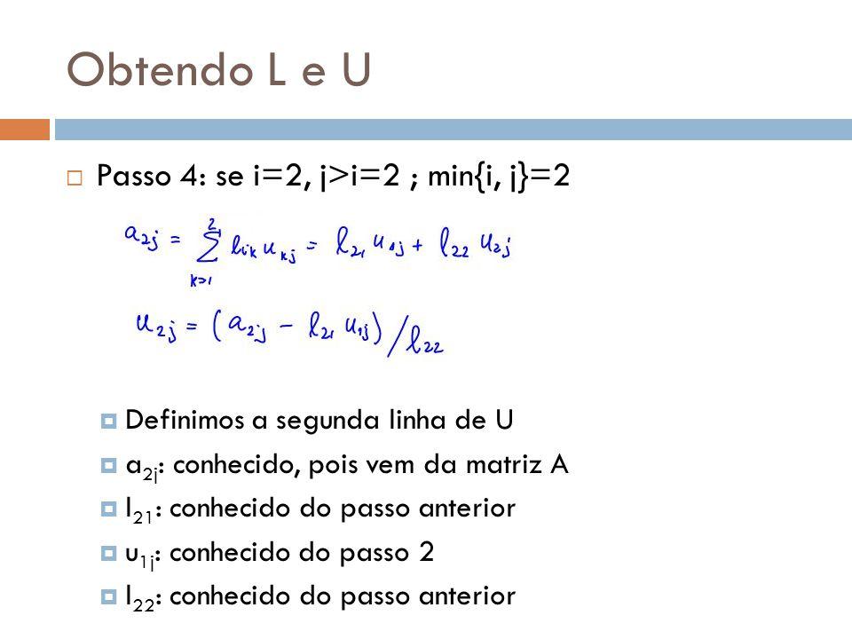 Obtendo L e U Passo 4: se i=2, j>i=2 ; min{i, j}=2