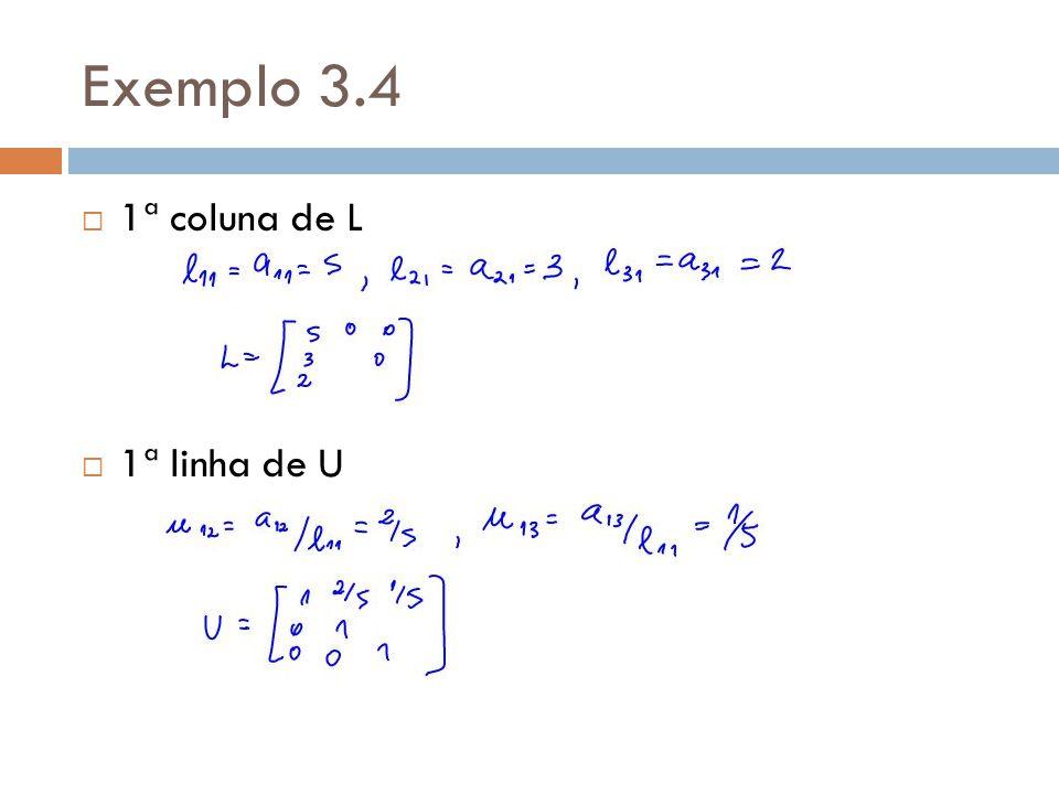 Exemplo 3.4 1ª coluna de L 1ª linha de U
