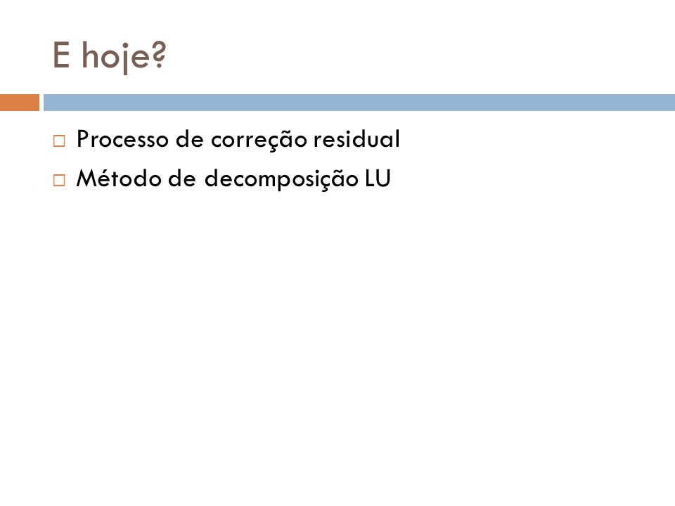E hoje Processo de correção residual Método de decomposição LU