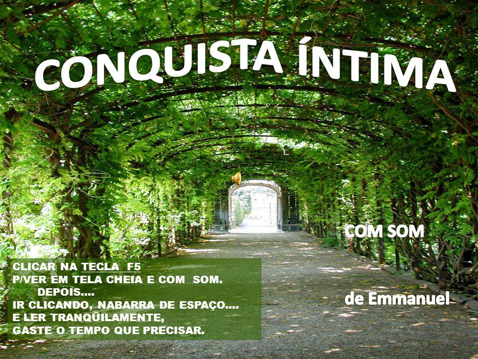 CONQUISTA ÍNTIMA COM SOM de Emmanuel CLICAR NA TECLA F5
