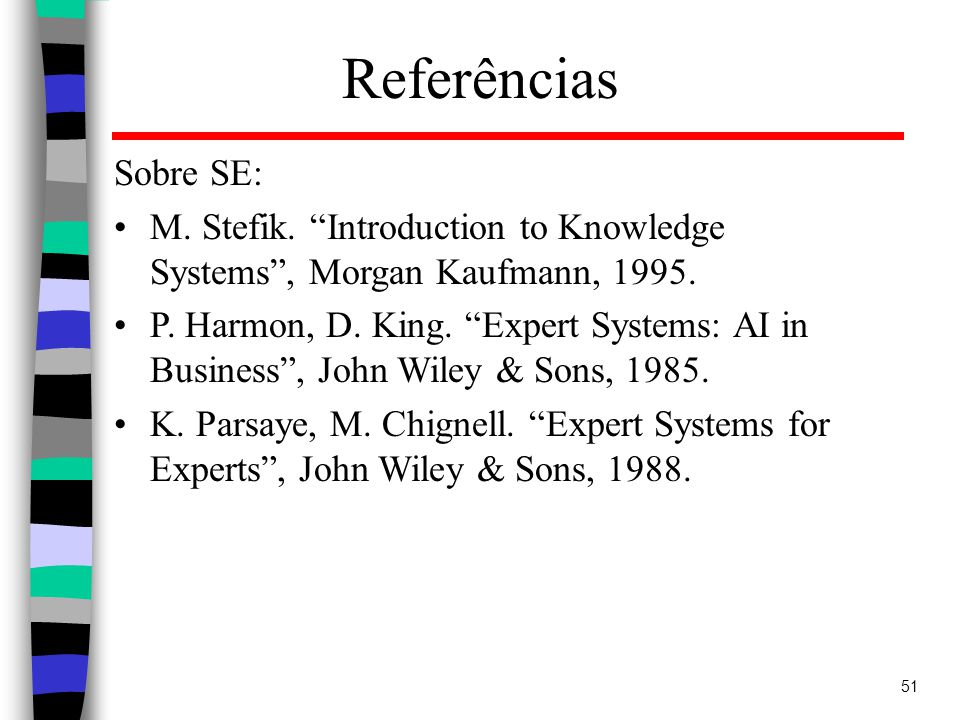 Referências Sobre SE: M. Stefik. Introduction to Knowledge Systems , Morgan Kaufmann, 1995.