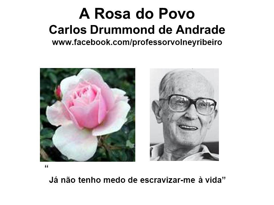A Rosa do Povo Carlos Drummond de Andrade www. facebook