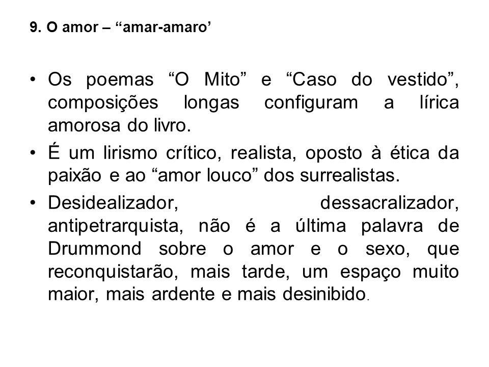 9. O amor – amar-amaro' Os poemas O Mito e Caso do vestido , composições longas configuram a lírica amorosa do livro.