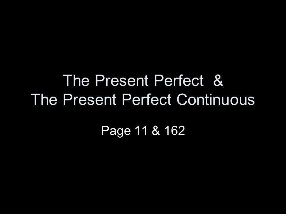 The Present Perfect & The Present Perfect Continuous