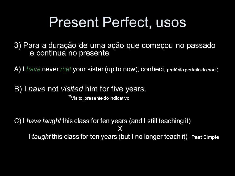 Present Perfect, usos 3) Para a duração de uma ação que começou no passado e continua no presente.
