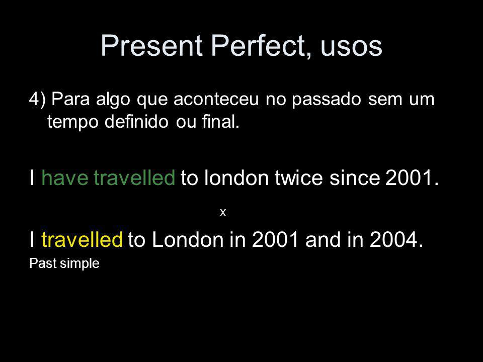 Present Perfect, usos I have travelled to london twice since 2001. X