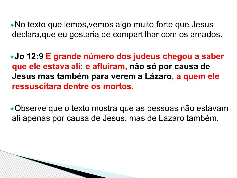 No texto que lemos,vemos algo muito forte que Jesus declara,que eu gostaria de compartilhar com os amados.