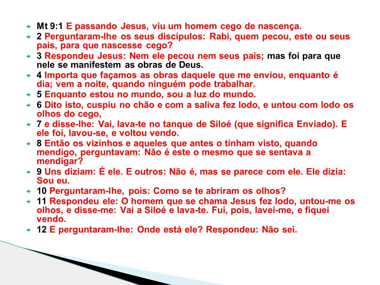Mt 9:1 E passando Jesus, viu um homem cego de nascença.