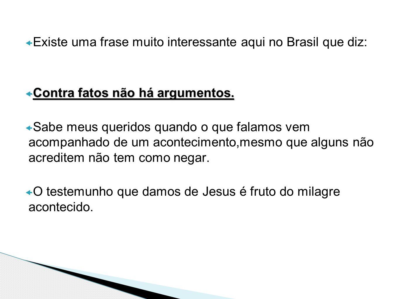 Existe uma frase muito interessante aqui no Brasil que diz: