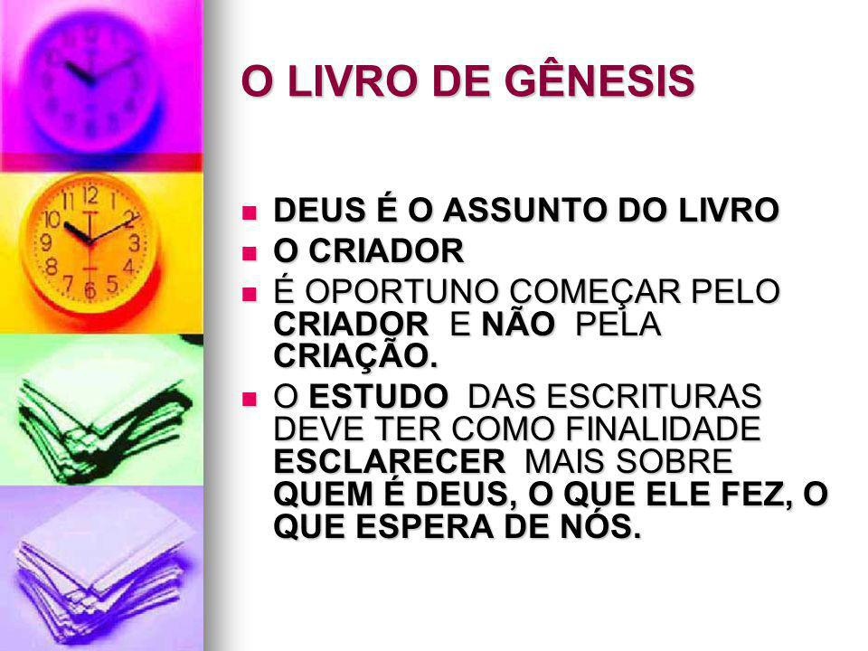 O LIVRO DE GÊNESIS DEUS É O ASSUNTO DO LIVRO O CRIADOR