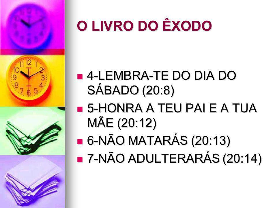 O LIVRO DO ÊXODO 4-LEMBRA-TE DO DIA DO SÁBADO (20:8)