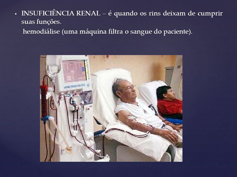 INSUFICIÊNCIA RENAL – é quando os rins deixam de cumprir suas funções.