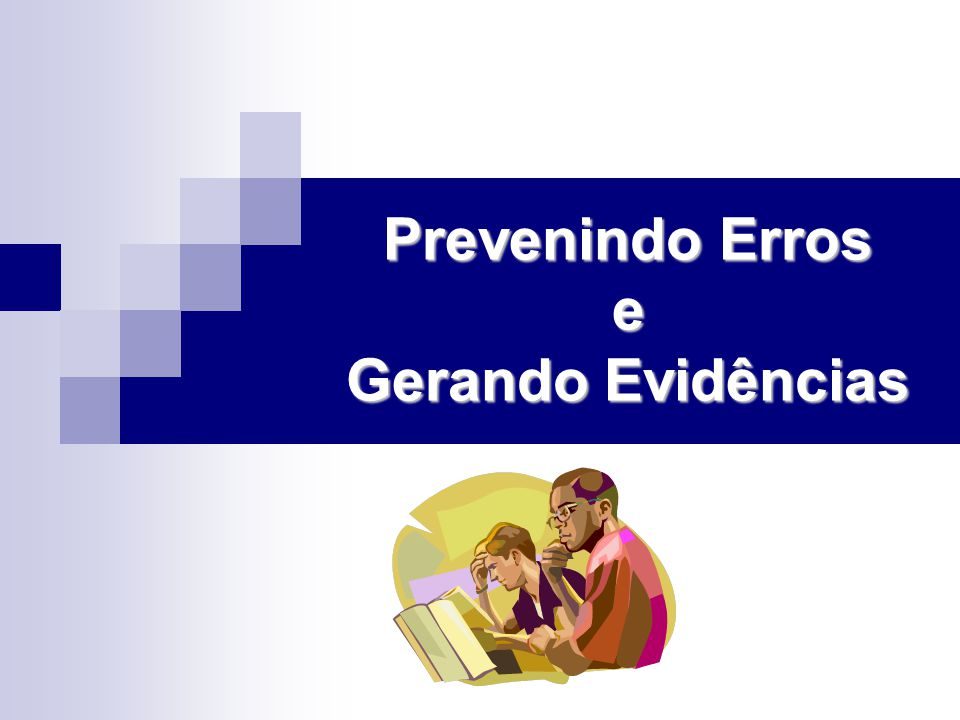 Prevenindo Erros e Gerando Evidências