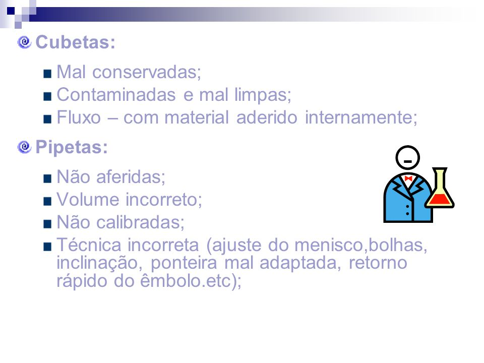 Cubetas: Mal conservadas; Contaminadas e mal limpas; Fluxo – com material aderido internamente; Pipetas: