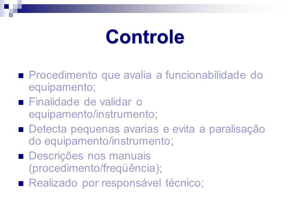 Controle Procedimento que avalia a funcionabilidade do equipamento;