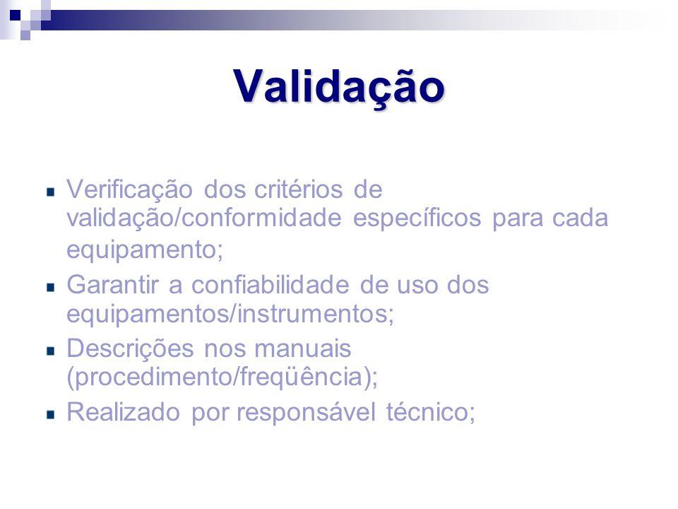 Validação Verificação dos critérios de validação/conformidade específicos para cada equipamento;