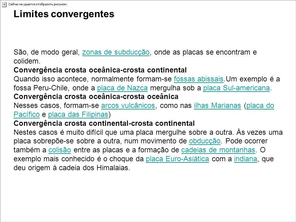 Limites convergentes São, de modo geral, zonas de subducção, onde as placas se encontram e colidem.