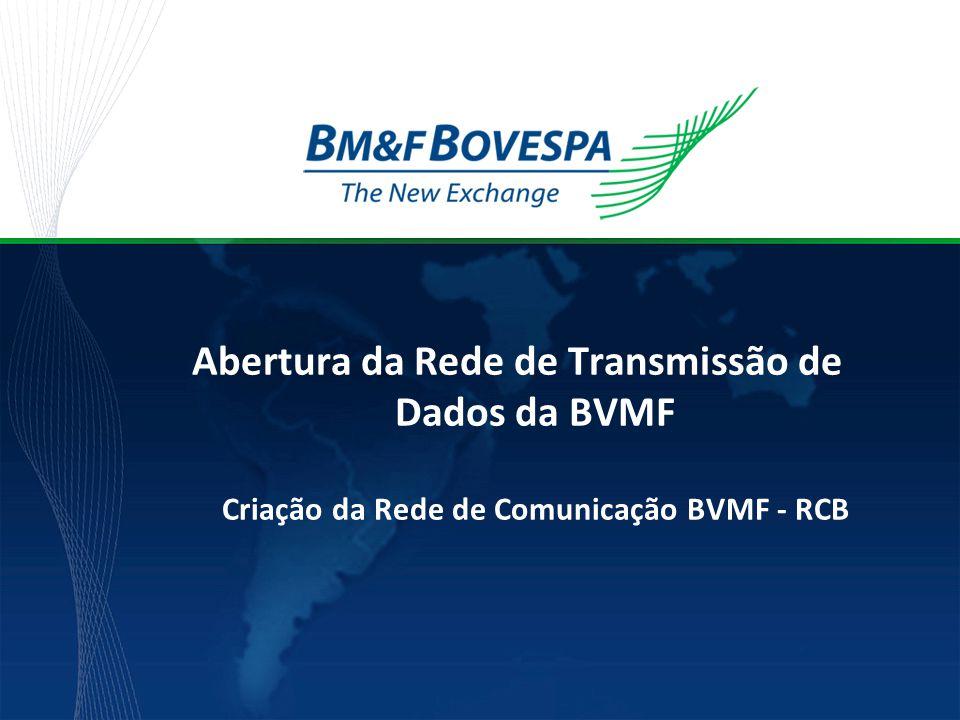 Abertura da Rede de Transmissão de Dados da BVMF Criação da Rede de Comunicação BVMF - RCB