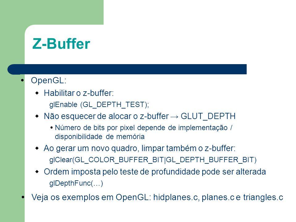 Z-Buffer OpenGL: Habilitar o z-buffer: glEnable (GL_DEPTH_TEST); Não esquecer de alocar o z-buffer → GLUT_DEPTH.