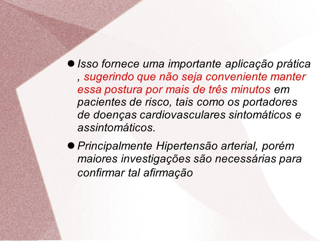 Isso fornece uma importante aplicação prática , sugerindo que não seja conveniente manter essa postura por mais de três minutos em pacientes de risco, tais como os portadores de doenças cardiovasculares sintomáticos e assintomáticos.