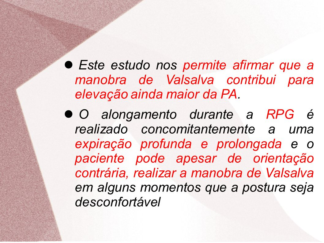 Este estudo nos permite afirmar que a manobra de Valsalva contribui para elevação ainda maior da PA.