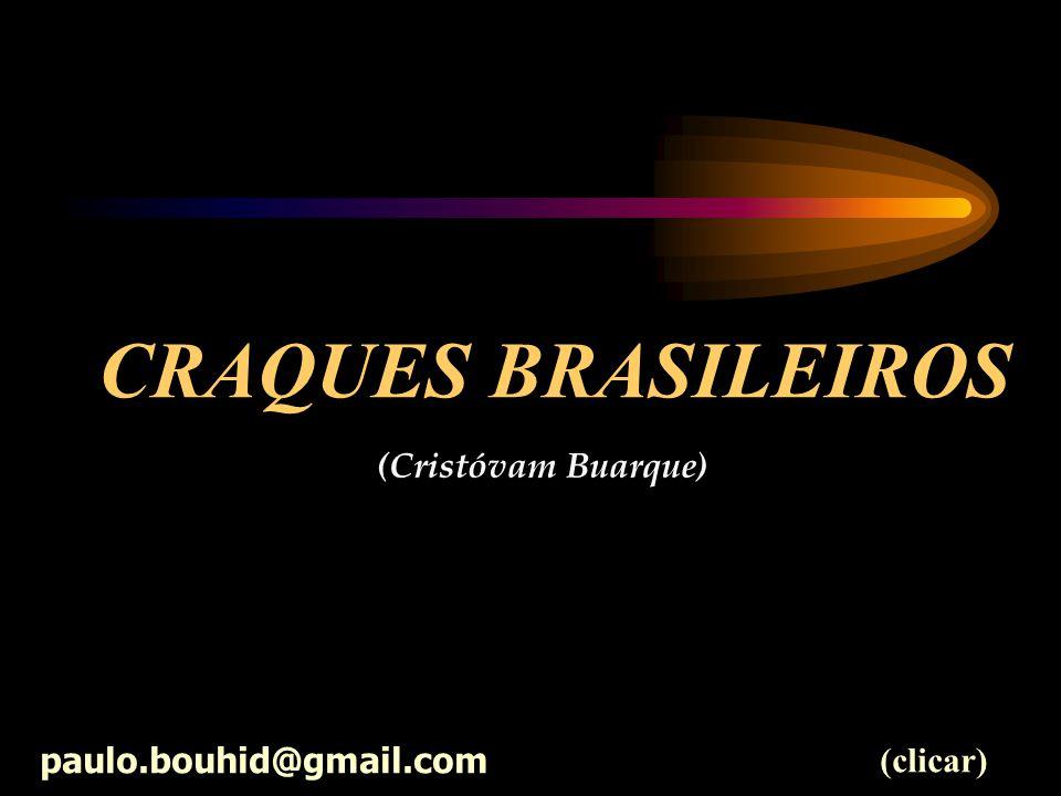 CRAQUES BRASILEIROS (Cristóvam Buarque) paulo.bouhid@gmail.com