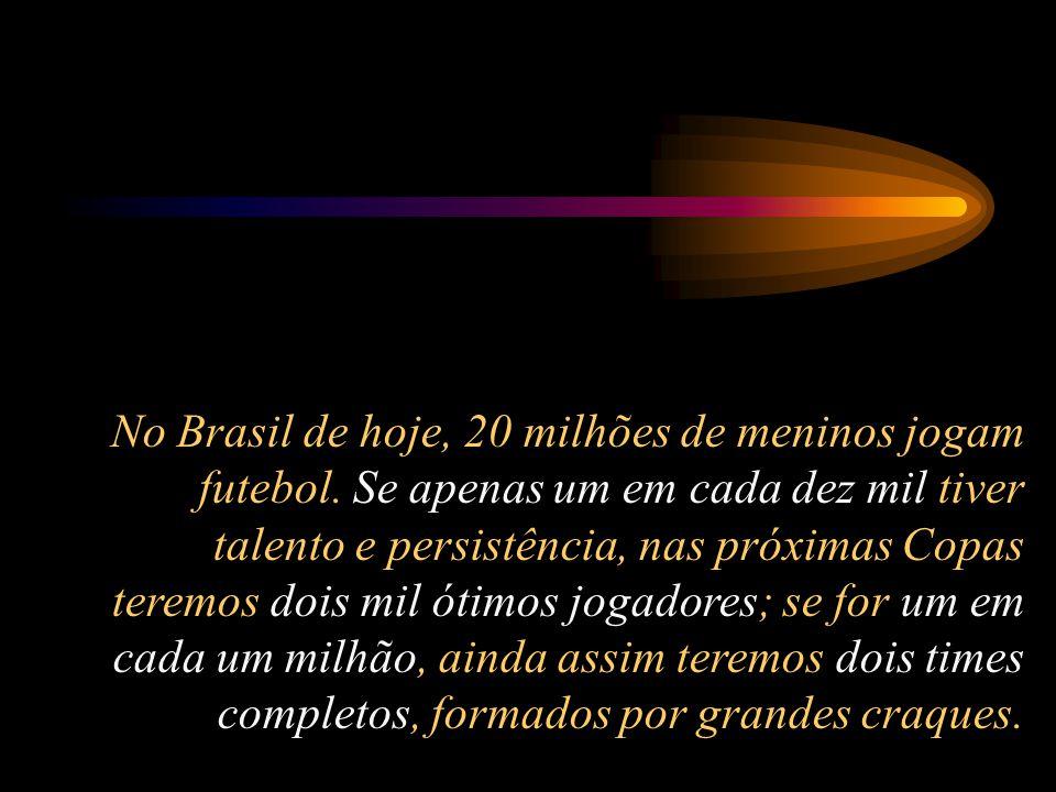 No Brasil de hoje, 20 milhões de meninos jogam futebol