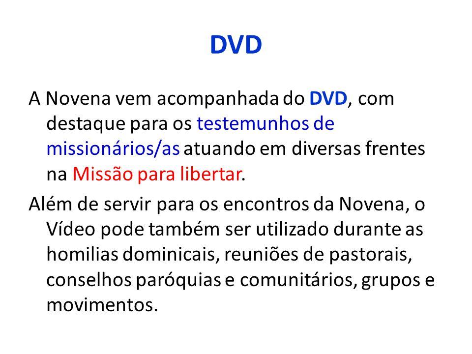 DVD A Novena vem acompanhada do DVD, com destaque para os testemunhos de missionários/as atuando em diversas frentes na Missão para libertar.