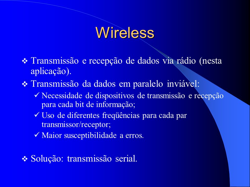 Wireless Transmissão e recepção de dados via rádio (nesta aplicação).