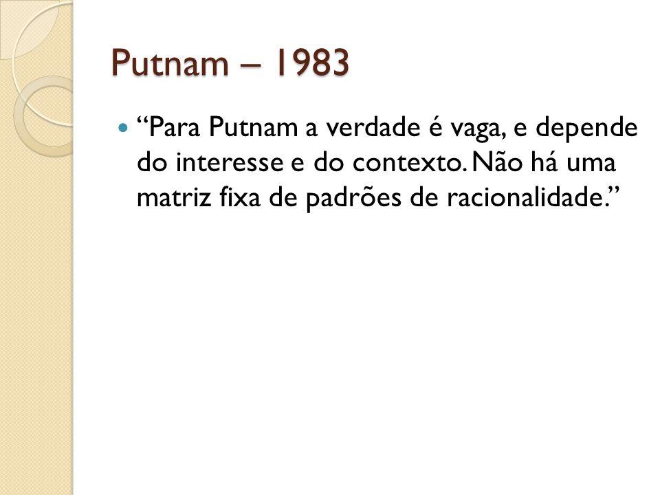Putnam – 1983 Para Putnam a verdade é vaga, e depende do interesse e do contexto.