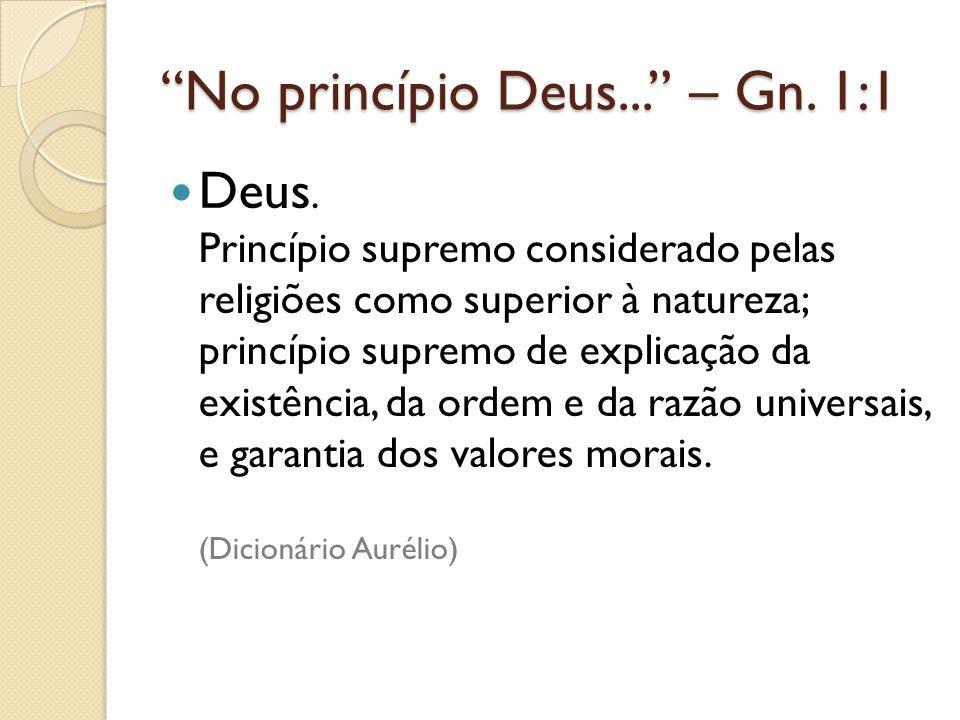 No princípio Deus... – Gn. 1:1
