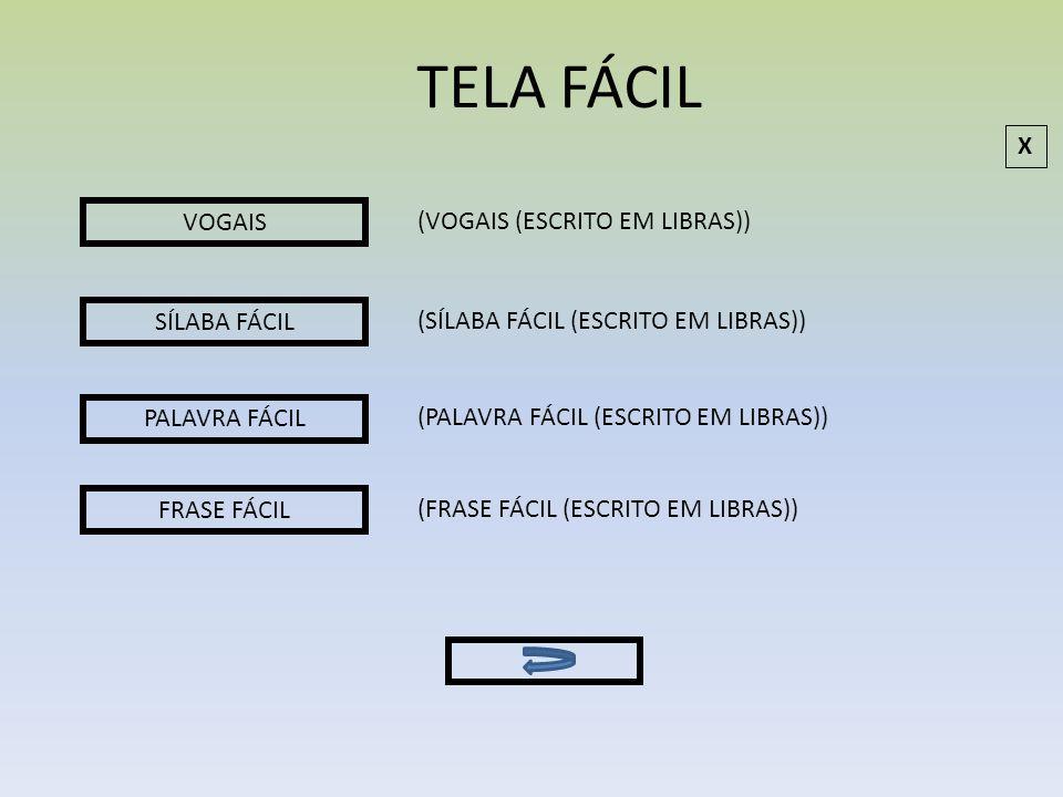 TELA FÁCIL X VOGAIS (VOGAIS (ESCRITO EM LIBRAS)) SÍLABA FÁCIL
