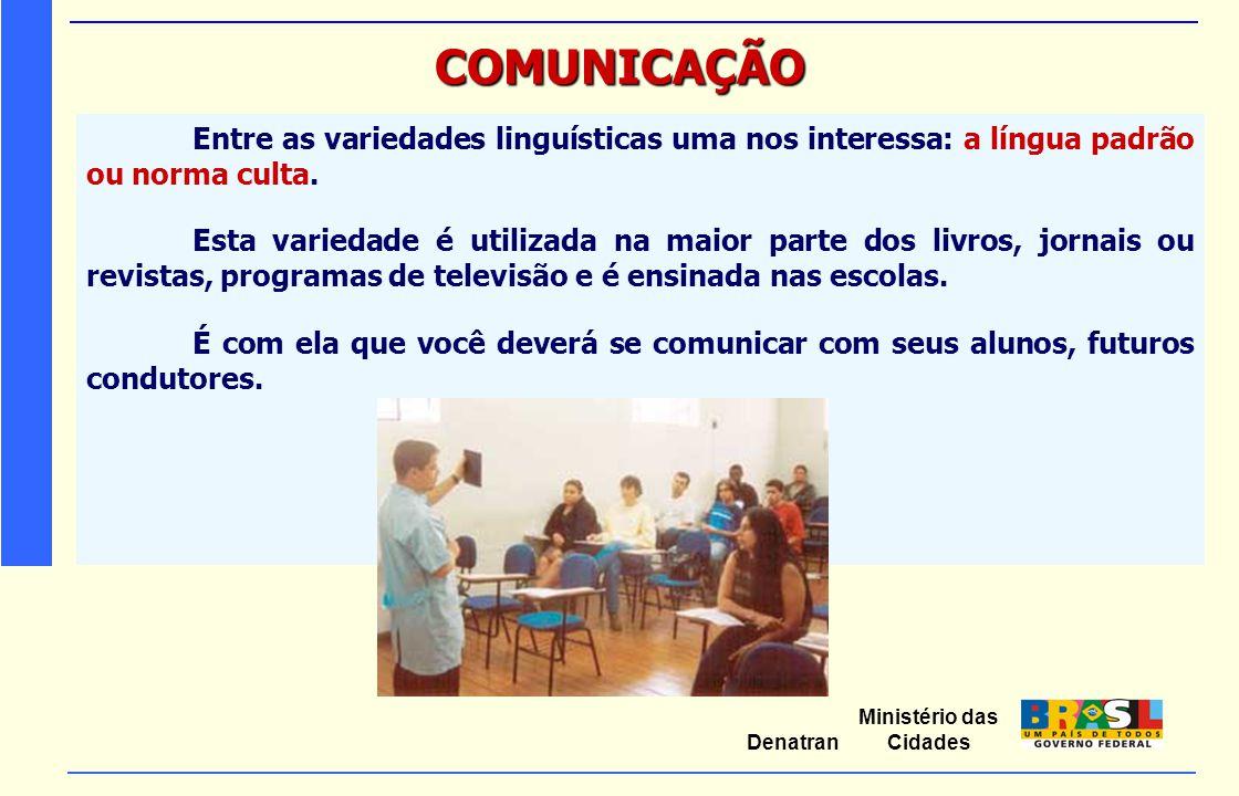 COMUNICAÇÃO Entre as variedades linguísticas uma nos interessa: a língua padrão ou norma culta.