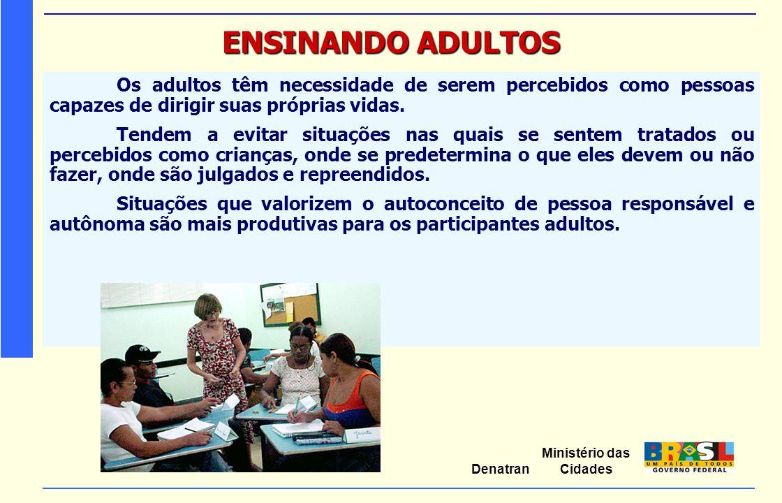 ENSINANDO ADULTOS Os adultos têm necessidade de serem percebidos como pessoas capazes de dirigir suas próprias vidas.