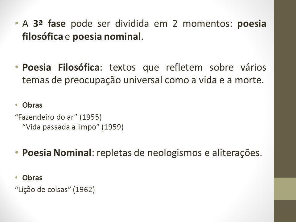 Poesia Nominal: repletas de neologismos e aliterações.
