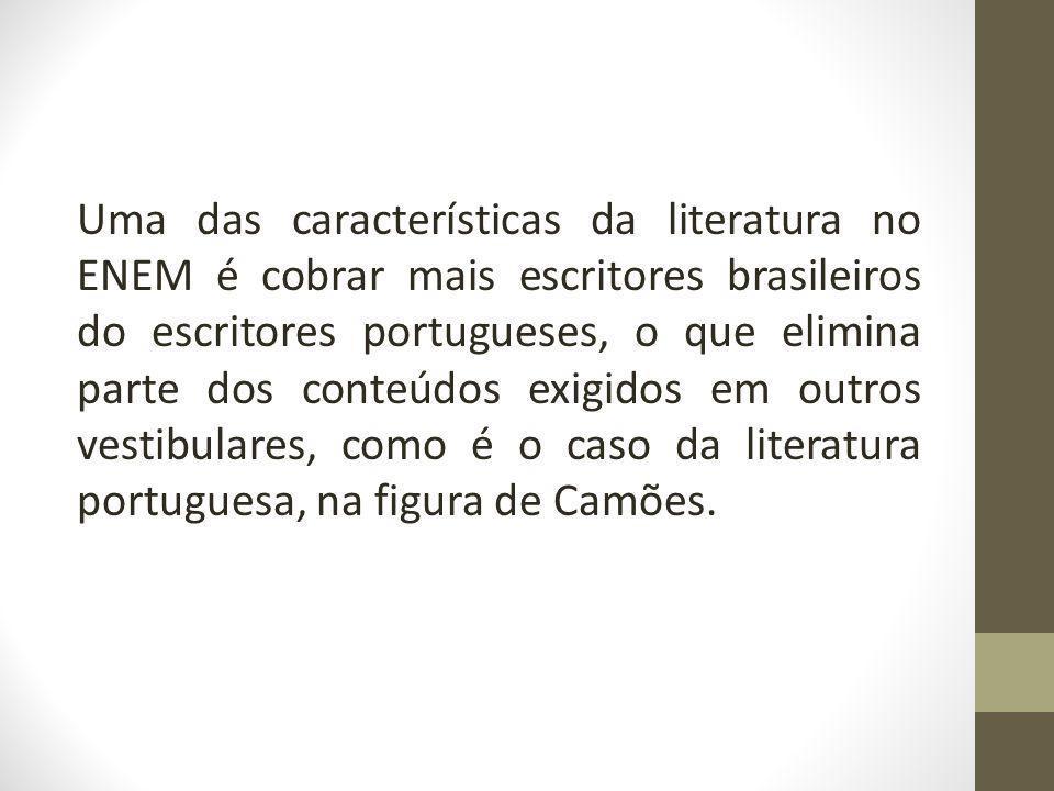 Uma das características da literatura no ENEM é cobrar mais escritores brasileiros do escritores portugueses, o que elimina parte dos conteúdos exigidos em outros vestibulares, como é o caso da literatura portuguesa, na figura de Camões.