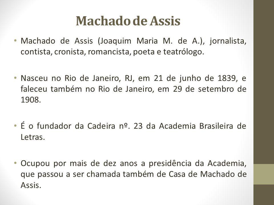 Machado de Assis Machado de Assis (Joaquim Maria M. de A.), jornalista, contista, cronista, romancista, poeta e teatrólogo.