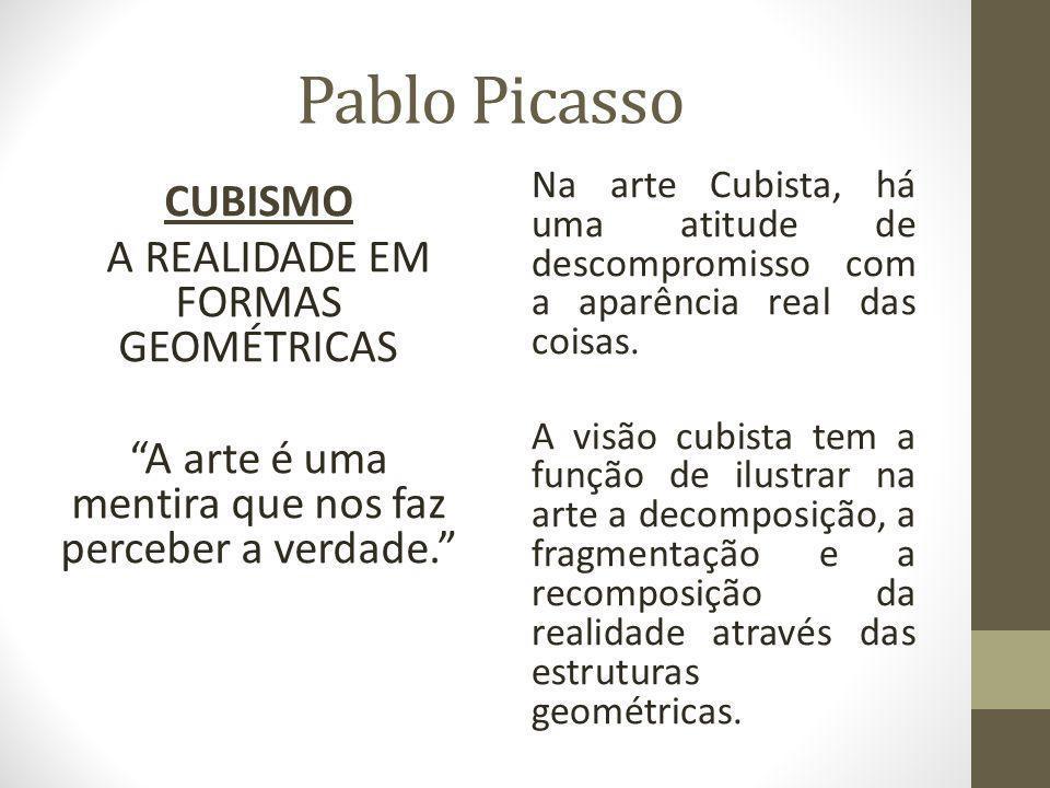 Pablo Picasso CUBISMO A REALIDADE EM FORMAS GEOMÉTRICAS
