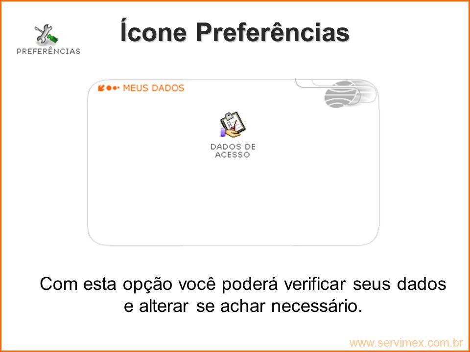 Ícone Preferências Com esta opção você poderá verificar seus dados e alterar se achar necessário.