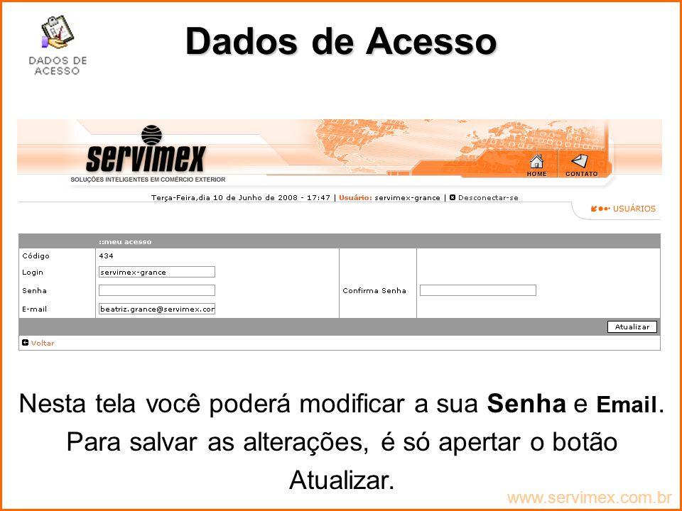 Dados de Acesso Nesta tela você poderá modificar a sua Senha e Email.