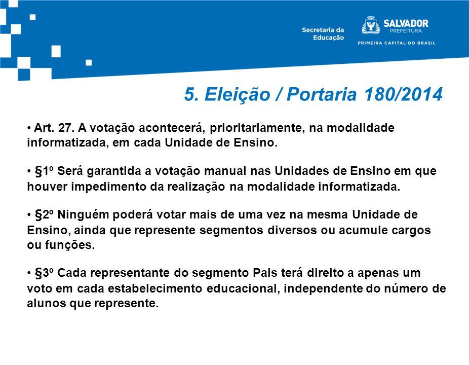 5. Eleição / Portaria 180/2014 Art. 27. A votação acontecerá, prioritariamente, na modalidade informatizada, em cada Unidade de Ensino.