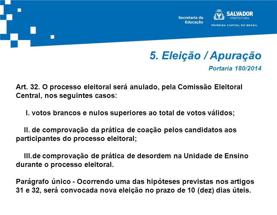 5. Eleição / Apuração Portaria 180/2014. Art. 32. O processo eleitoral será anulado, pela Comissão Eleitoral Central, nos seguintes casos: