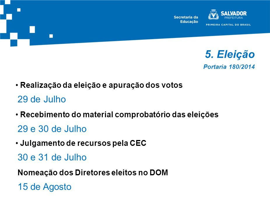 5. Eleição 29 de Julho 29 e 30 de Julho 30 e 31 de Julho 15 de Agosto