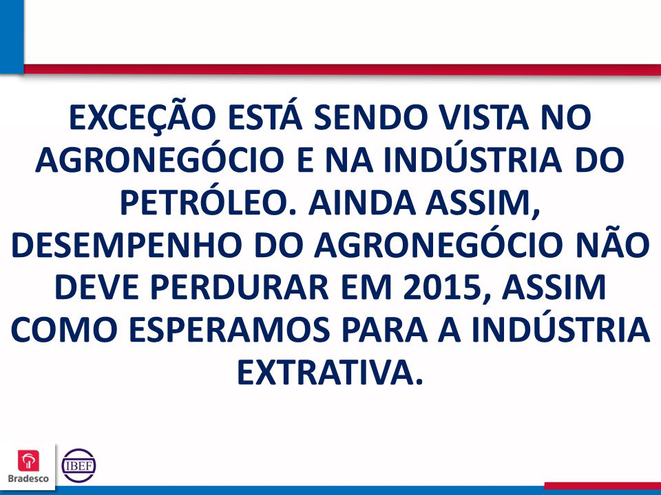 EXCEÇÃO ESTÁ SENDO VISTA NO AGRONEGÓCIO E NA INDÚSTRIA DO PETRÓLEO