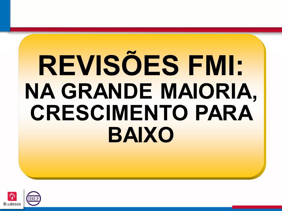 REVISÕES FMI: NA GRANDE MAIORIA, CRESCIMENTO PARA BAIXO