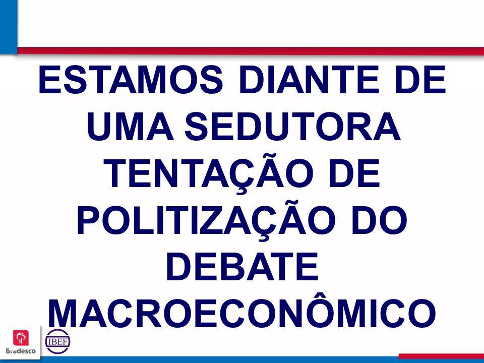 ESTAMOS DIANTE DE UMA SEDUTORA TENTAÇÃO DE POLITIZAÇÃO DO DEBATE MACROECOnÔMICO